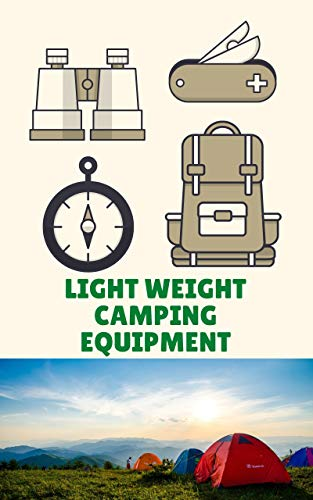Light Weight Camping Equipment: Learn how to go camping without packing too heavy. (English Edition)