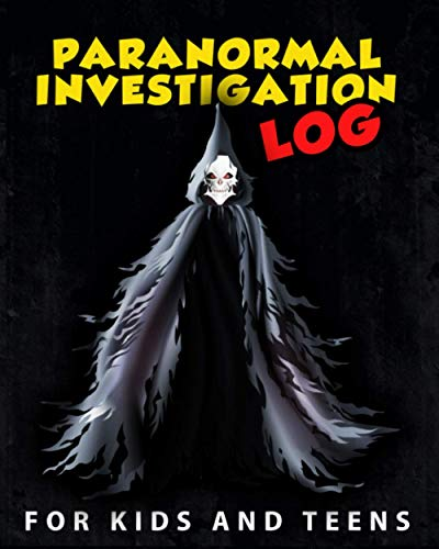 Paranormal Investigation Log For Kids And Teens: Ghost hunting journal log book to record haunted investigations tracking location history and investigation methods