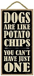 Dogs are like potato chips you can't have just one