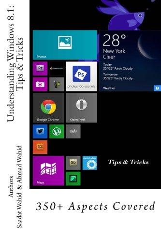 Understanding Windows 8.1: Tips & Tricks: 350+ Aspects Covered: Volume 1 (Windows 8 Series)