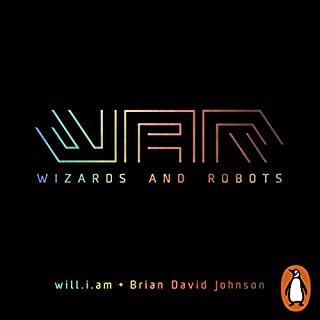 WaR: Wizards and Robots                   By:                                                                                                                                 will.i.am,                                                                                        Brian David Johnson                               Narrated by:                                                                                                                                 Brian David Johnson,                                                                                        Daniel Weyman,                                                                                        Ray Panthaki,                   and others                 Length: 8 hrs and 28 mins     17 ratings     Overall 4.0