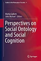 Perspectives on Social Ontology and Social Cognition (Studies in the Philosophy of Sociality) by Unknown(2014-07-11)