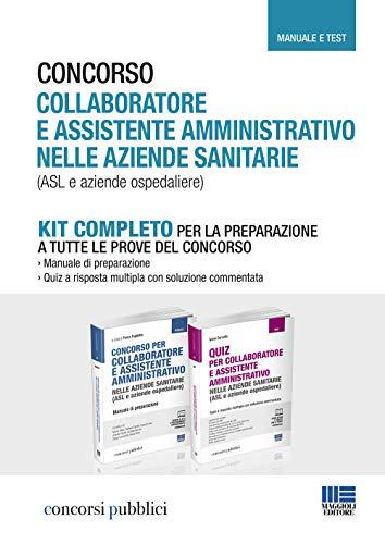 KIT Completo Concorso Collaboratore e Assistente Amministrativo nelle Aziende Sanitarie (ASL e Aziende Ospedaliere). Manuale e Test per la Preparazione a tutte le Prove del Concorso