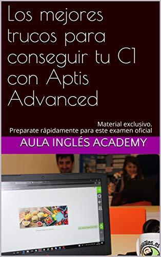 Los mejores trucos para conseguir tu C1 con Aptis Advanced: Material exclusivo. Preparate rápidamente para este examen oficial (English Edition)
