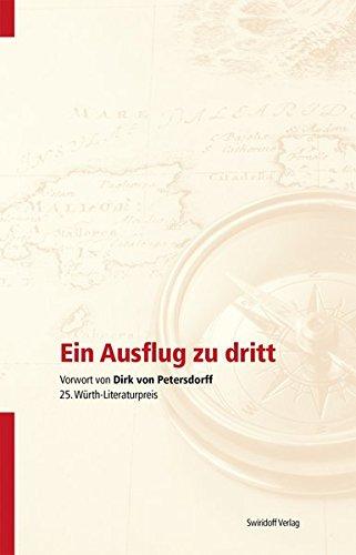 Ein Ausflug zu dritt: Vorwort von Dirk von Petersdorff. 25. Würth - Literaturpreis