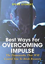 Best Ways For Overcoming Impulse: The Frameworks That Will Control You To Brisk Recovery
