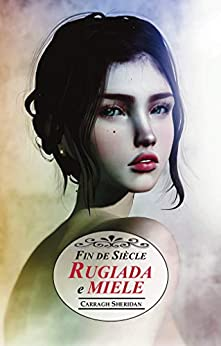 Fin de Siècle. Rugiada e miele (Italian Edition) by [Carragh Sheridan]