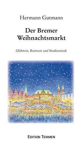 Der Bremer Weihnachtsmarkt: Glühwein, Bratwurst und Straßenmusik