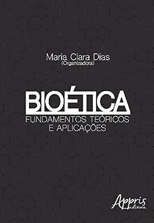 Bioética. Fundamentos Teóricos e Aplicações