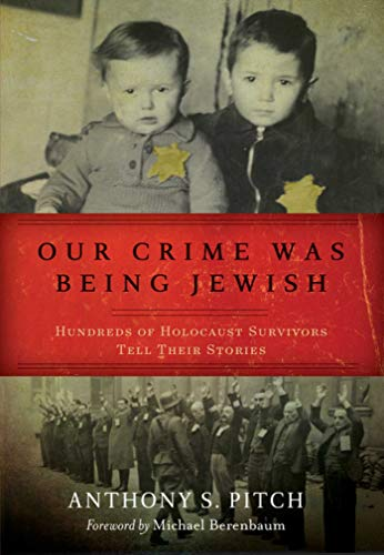 Compare Textbook Prices for Our Crime Was Being Jewish: Hundreds of Holocaust Survivors Tell Their Stories  ISBN 9781510760141 by Pitch, Anthony S.,Berenbaum, Michael