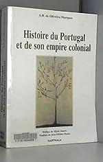 Histoire du Portugal et de son empire colonial - Des origines à l'indépendance d'A.H. de Oliveira Marques