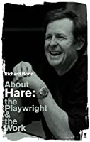 About Hare: The Playwright and the Work (Playwright & the Work)