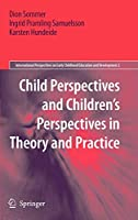 Child Perspectives and Children's Perspectives in Theory and Practice (International Perspectives on Early Childhood Education and Development (2))