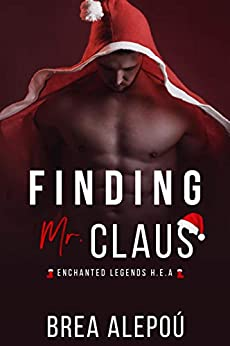Finding Mr. Claus (Enchanted Legends H.E.A Book 1) by [Brea Alepoú]