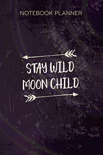Notebook Planner Stay Wild Moon Child Gypsy Boho Trendy Camping Wanderlust: Monthly, Paycheck Budget, Appointment, Happy, Meal, Over 100 Pages, 6x9 inch, Tax