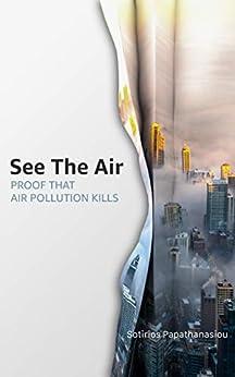 See The Air: Proof that air pollution kills by [Sotirios Papathanasiou]