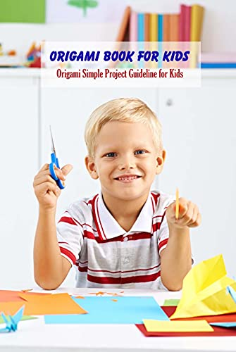 Origami Book For Kids: Origami Simple Project Guideline for Kids: Origami Kids Book (English Edition)