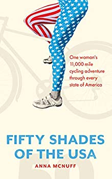 50 Shades Of The USA  One woman s 11,000 mile cycling adventure through every state of America  Anna s Adventures Book 2