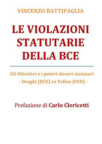 LE VIOLAZIONI STATUTARIE DELLA BCE: Gli Obiettivi e i poteri-doveri statutari - Draghi (BCE) vs Yellen (FED) - (LE TRE PIU' GRANDI BUFALE DEL XXI SECOLO Vol. 3)