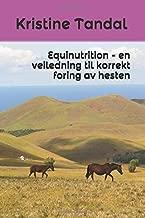 Equinutrition - en veiledning til korrekt foring av hesten (Norwegian Bokmal Edition)