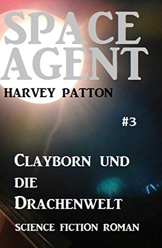 Space Agent #3: Clayborn und die Drachenwelt