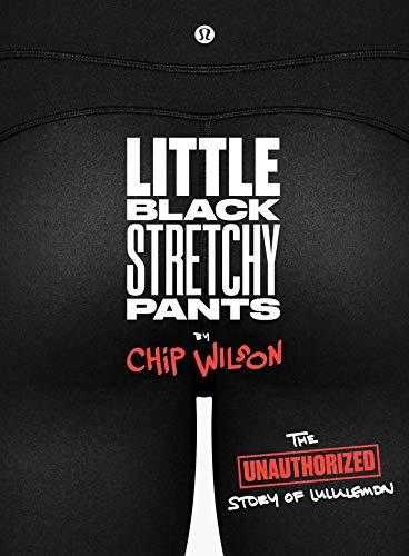 Little Black Stretchy Pants: The Unauthorized Story of lululemon