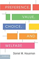 Preference, Value, Choice, and Welfare by Daniel M. Hausman(2011-12-12)