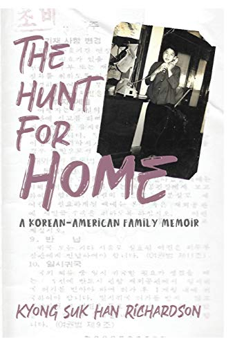 Compare Textbook Prices for The Hunt for Home: A Korean-American Family Memoir  ISBN 9780578587349 by Richardson, Kyong Suk Han
