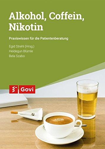 Alkohol, Coffein, Nikotin: Praxiswissen für die Patientenberatung (Govi)
