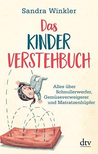Das Kinderverstehbuch: Alles über Schnullerwerfer, Gemüseverweigerer und Matratzenhüpfer