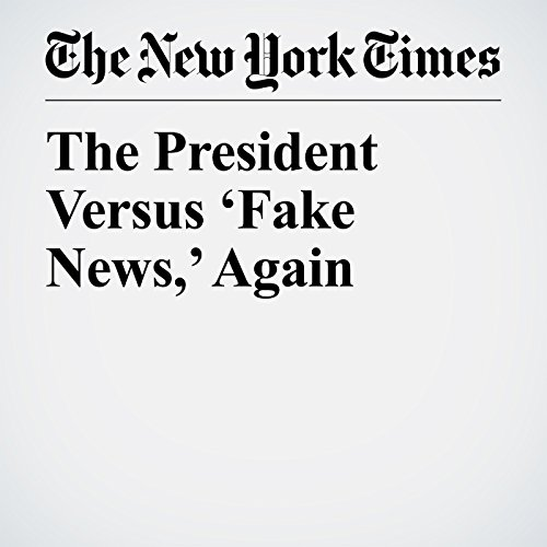 The President Versus 'Fake News,' Again copertina