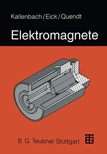 Elektromagnete: Grundlagen, Berechnung, Konstruktion, Anwendung