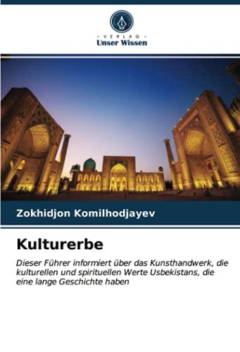Kulturerbe: Dieser Führer informiert über das Kunsthandwerk, die kulturellen und spirituellen Werte Usbekistans, die eine lange Geschichte haben