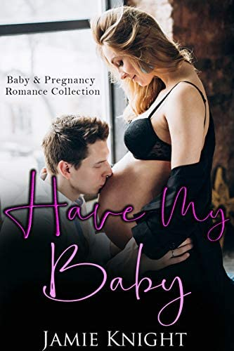 Have My Baby Baby and Pregnancy Romance Collection Bad Boys and Billionaires Romance Collection product image