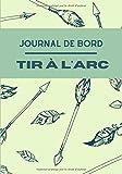Journal de bord Tir à l'Arc: Journal de bord pour les amateurs de tir à l'arc, permet de noter l'exercice et la performance réalisée pour faire le ... 17,8 x 25,4 cm | Homme, Femme, Enfant, Ado