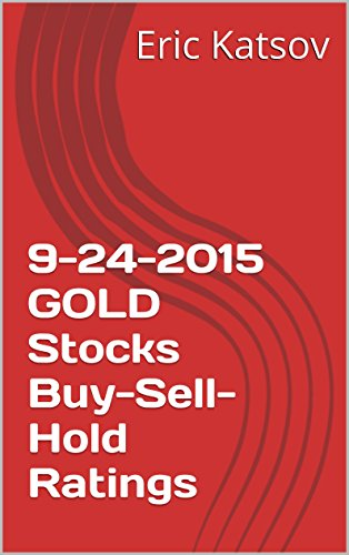 9-24-2015 GOLD Stocks Buy-Sell-Hold Ratings (Buy-Sell-Hold+stocks iPhone app Book 1) (English Edition)