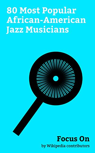 Focus On: 80 Most Popular African-American Jazz Musicians: Louis Armstrong, Sammy Davis Jr., Gregory Porter, Duke Ellington, John Coltrane, Charlie Parker, ... Fats Waller, etc. (English Edition)
