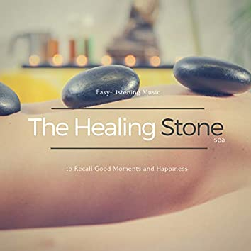 The Healing Stone Spa - Easy-Listening Music To Recall Good Moments And Happiness