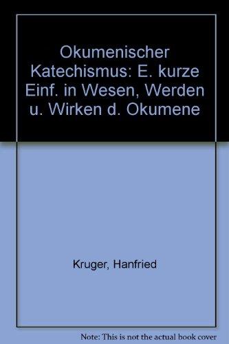 Okumenischer Katechismus: E. kurze Einf. in Wesen, Werden u. Wirken d. Okumen...