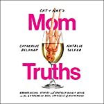 Cat and Nat's Mom Truths     Embarrassing Stories and Brutally Honest Advice on the Extremely Real Struggle of Motherhood              Written by:                                                                                                                                 Catherine Belknap,                                                                                        Natalie Telfer                               Narrated by:                                                                                                                                 Catherine Belknap,                                                                                        Natalie Telfer                      Length: 4 hrs and 47 mins     52 ratings     Overall 4.7