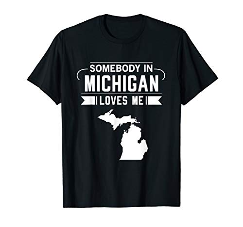 Somebody In Michigan Loves Me Home State Map MI Gift Funny T-Shirt