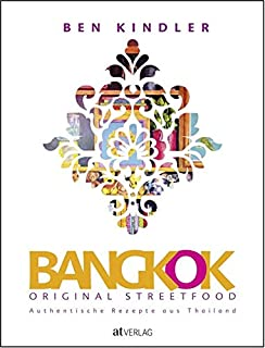 Bangkok Original Streetfood: Authentische Rezepte aus Thaila