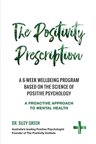 The Positivity Prescription: A six week wellbeing program based on the science of Positive Psychology (English Edition)