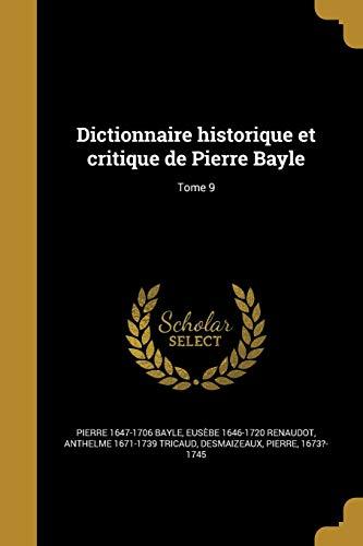 Dictionnaire Historique Et Critique de Pierre Bayle; Tome 9 (French Edition)