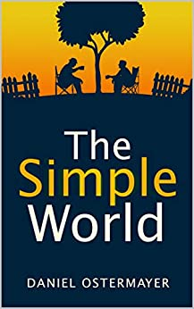 The Simple World by [Daniel Ostermayer]