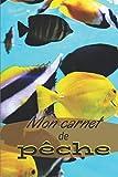 MON CARNET DE PECHE: Carnet pour pêcheur mer et eau douce | Notez vos meilleures prises lors de vos séances de pêche | Cadeau pour amateur | Format 15,24 x 22,86 cm - 100 pages à remplir