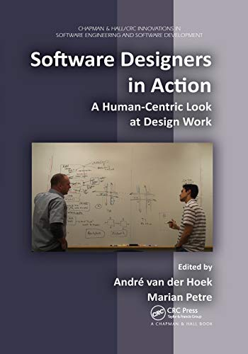 Compare Textbook Prices for Software Designers in Action: A Human-Centric Look at Design Work Chapman/CRC Innovations in Software Engineering and Software Development: Aim and Scope 1 Edition ISBN 9780367379469 by Petre, Marian,Van Der Hoek, Andre