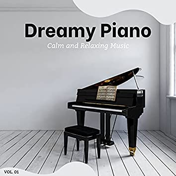 Dreamy Piano - Calm And Relaxing Music, Vol. 1