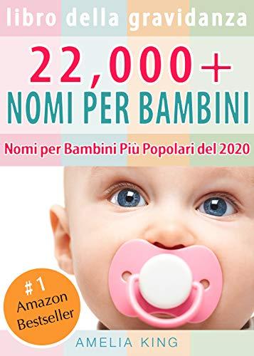 Libro Della Gravidanza: 22,000+ Nomi per Bambini (Nomi Femminili per Bambini, Nomi Maschili per Bambini e Nomi per Bambini Più Popolari del 2020)