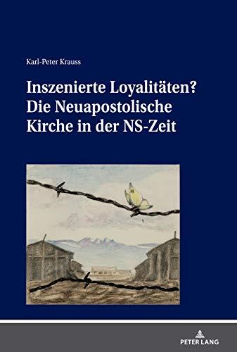 Inszenierte Loyalitäten?: Die Neuapostolische Kirche in der NS-Zeit